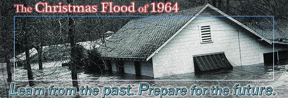 The Christmas Flood of 1964: Learn from the past. Prepare for the future.