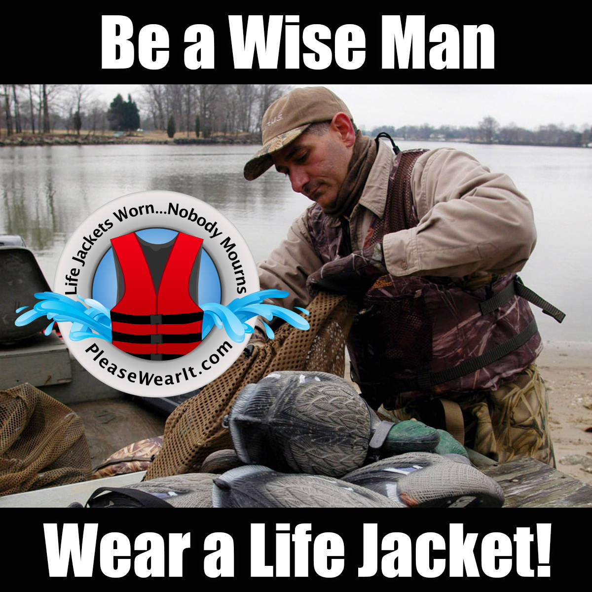 Be a wise man. Wear your life jacket.