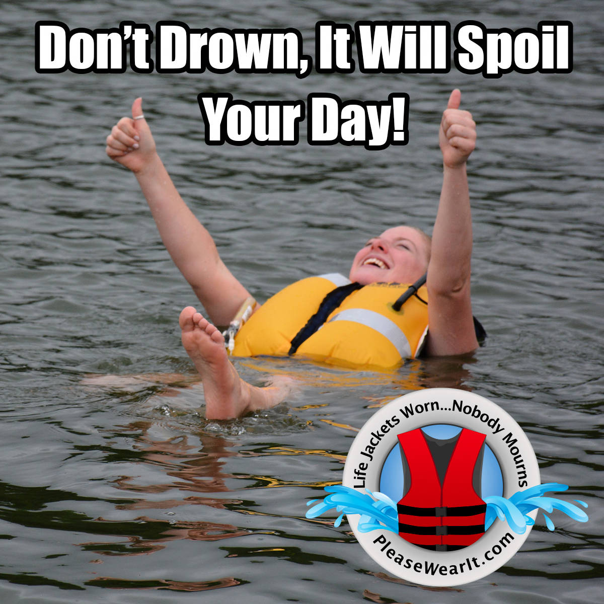 Don't drown, it will spoil your day!